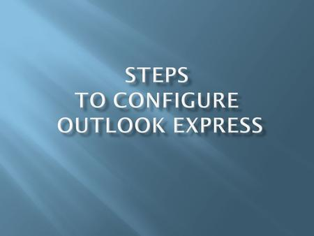 Go to Start >> Programs >> Outlook Express ( as shown)