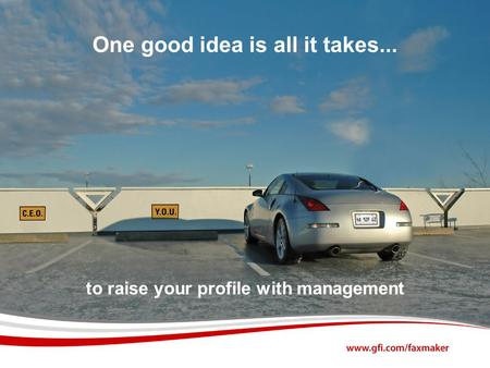 One good idea is all it takes... to raise your profile with management.