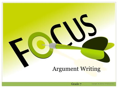 Argument Writing Grade 7 Copyright © 2015 by Write Score LLC.