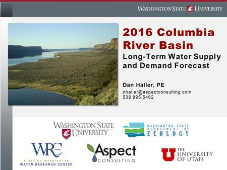 2016 Columbia River Basin Long-Term Water Supply and Demand Forecast Dan Haller, PE 509.895.5462.