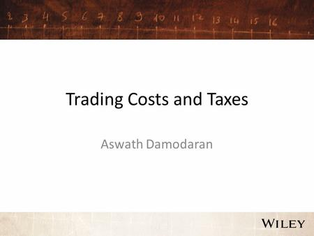 Trading Costs and Taxes Aswath Damodaran. The Components of Trading Costs 1.Brokerage Cost: This is the most explicit of the costs that any investor pays.