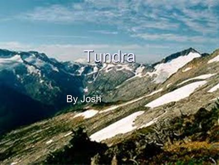 By Josh Tundra. Location It's north around the Arctic Ocean. It includes the northern lands of Europe, Asia, Siberia, and many more. Alpine Tundra's are.