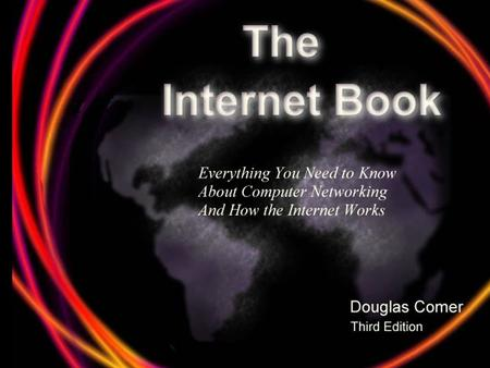 The Internet Book. Chapter 16 3 A Packet Switching System Can Be Overrun Packet switching allows multiple computers to communicate without delay. –Requires.