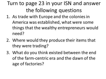 Turn to page 23 in your ISN and answer the following questions 1.As trade with Europe and the colonies in America was established, what were some things.