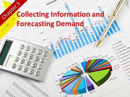 Collecting Information and Forecasting Demand Chapter 3.