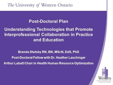 Post-Doctoral Plan Understanding Technologies that Promote Interprofessional Collaboration in Practice and Education Brenda Stutsky RN, BN, MScN, EdS,