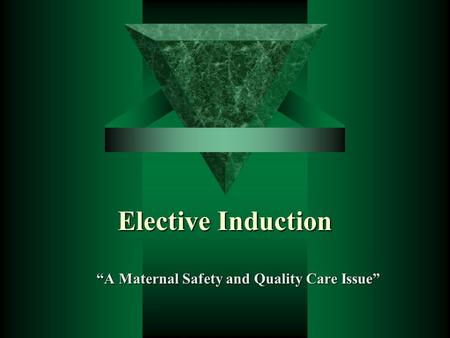 "Elective Induction ""A Maternal Safety and Quality Care Issue"""