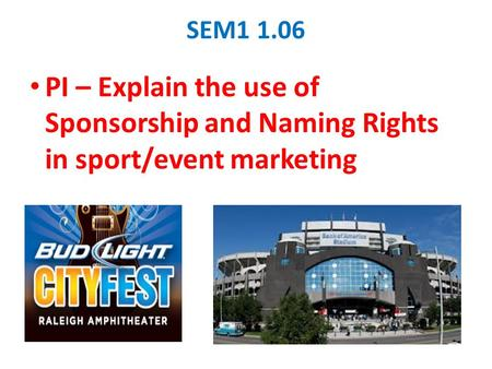 SEM1 1.06 PI – Explain the use of Sponsorship and Naming Rights in sport/event marketing.