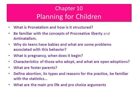 Chapter 10 Planning for Children What is Pronatalism and how is it structured? Be familiar with the concepts of Procreative liberty and Antinatalism. Why.