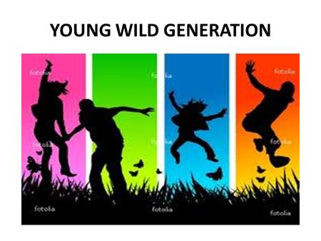 YOUNG WILD GENERATION. SON'S VISION 1 My people, hear my teaching; listen to the words of my mouth. 2 I will open my mouth with a parable; I will utter.