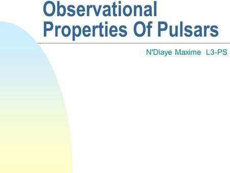 Observational Properties Of Pulsars N'Diaye Maxime L3-PS.