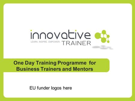 One Day Training Programme for Business Trainers and Mentors EU funder logos here.