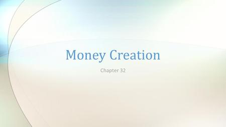 Chapter 32 Money Creation. I. Learning Objectives—In this chapter students will learn: A. The basics of a bank's balance sheet and why the U.S. banking.