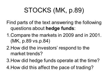 STOCKS (MK, p.89) Find parts of the text answering the following questions about hedge funds: 1.Compare the markets in 2009 and in 2001. (MK, p.89 vs.p.84)