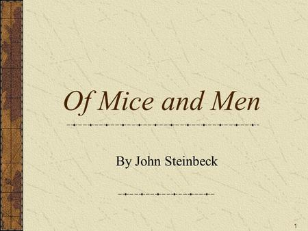 1 Of Mice and Men By John Steinbeck. 3 Topics of Discussion John Steinbeck's Biography America in the Great Depression The Novel: Of Mice and Men Student.
