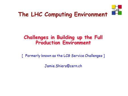 The LHC Computing Environment Challenges in Building up the Full Production Environment [ Formerly known as the LCG Service Challenges ]