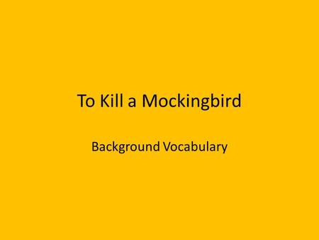 To Kill a Mockingbird Background Vocabulary. A period of economic misery Answer: Great Depression.