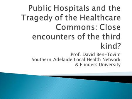 Prof. David Ben-Tovim Southern Adelaide Local Health Network & Flinders University.