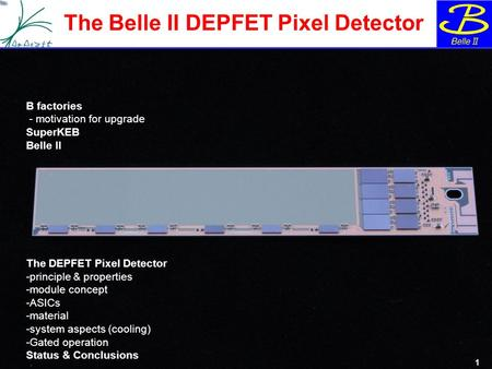 "H.G. Moser, 10 th ""Hiroshima"" Symposium, 25-29 September 2015, Xi'an, China The Belle II DEPFET Pixel Detector 1 B factories - motivation for upgrade SuperKEB."
