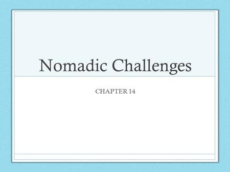 Nomadic Challenges CHAPTER 14. Years 907-11181235-1279 1037-11941236-1240 1115-12341240-1241 11261253 12061260-1294 12151271-1295 1219-12231271-1368 12271290's.