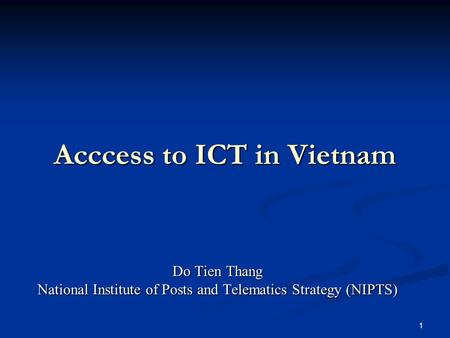 1 Acccess to ICT in Vietnam Do Tien Thang National Institute of Posts and Telematics Strategy (NIPTS)