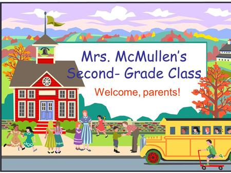 Mrs. McMullen's Second- Grade Class Welcome, parents!