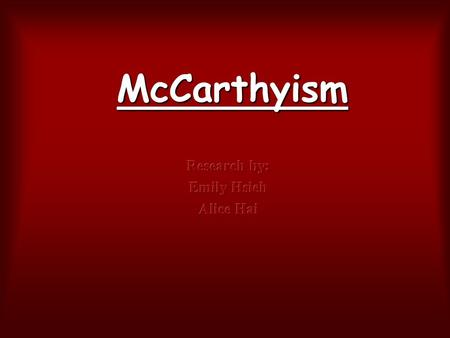 McCarthyism. Why did McCarthyism start the Americans worried at the speed of the spreading of Communism Americans are afraid that the Russian will use.