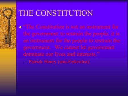 "THE CONSTITUTION  ""The Constitution is not an instrument for the government to restrain the people, it is an instrument for the people to restrain the."