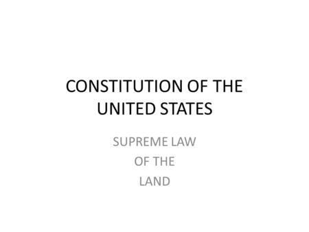 CONSTITUTION OF THE UNITED STATES SUPREME LAW OF THE LAND.
