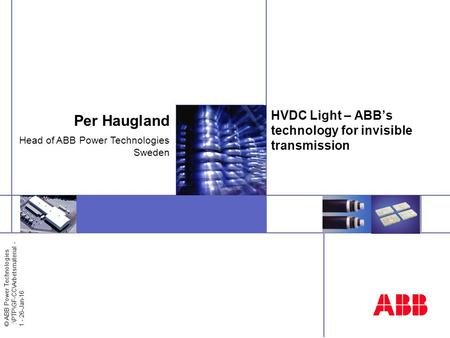 © ABB Power Technologies :\PTP\GF-CC\Arbetsmaterial - 1 - 26-Jan-16 HVDC Light – ABB's technology for invisible transmission Per Haugland Head of ABB Power.