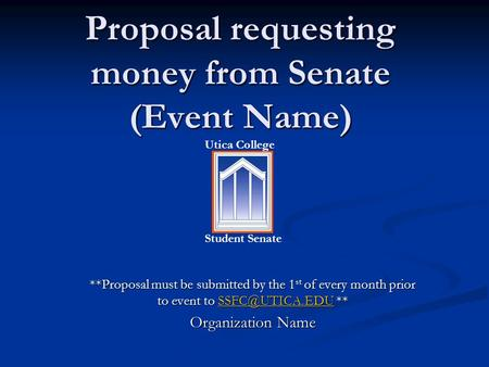 Proposal requesting money from Senate (Event Name) **Proposal must be submitted by the 1 st of every month prior to event to **