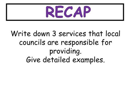 Write down 3 services that local councils are responsible for providing. Give detailed examples.