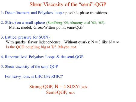 "Shear Viscosity of the ""semi""-QGP 1. Deconfinement and Polyakov loops: possible phase transitions 2. SU(∞) on a small sphere (Sundborg '99, Aharony et."