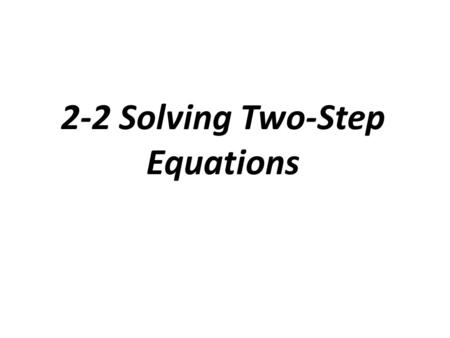 2-2 Solving Two-Step Equations. Problem 1: Solving a Two-Step Equation.