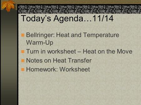 Today's Agenda…11/14 Bellringer: Heat and Temperature Warm-Up