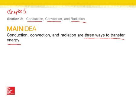 Conduction, convection, and radiation are three ways to transfer energy. Section 2: Conduction, Convection, and Radiation.