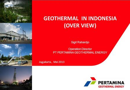 GEOTHERMAL IN INDONESIA (OVER VIEW) Jogjakarta, Mei 2013 Sigit Rahardjo Operation Director PT PERTAMINA GEOTHERMAL ENERGY.