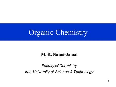 1 Organic Chemistry M. R. Naimi-Jamal Faculty of Chemistry Iran University of Science & Technology.