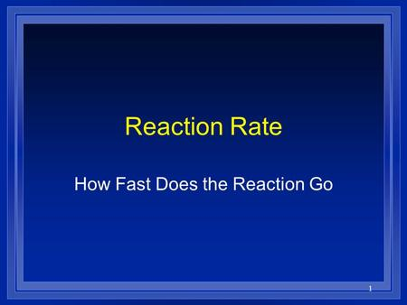 1 Reaction Rate How Fast Does the Reaction Go 2 Collision Theory l In order to react molecules and atoms must collide with each other. l They must hit.