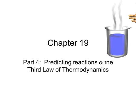 Chapter 19 Part 4: Predicting reactions & the Third Law of Thermodynamics.
