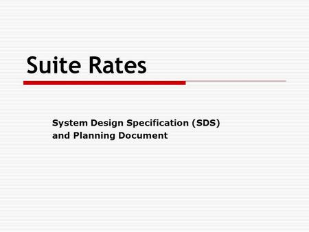 Suite Rates System Design Specification (SDS) and Planning Document.
