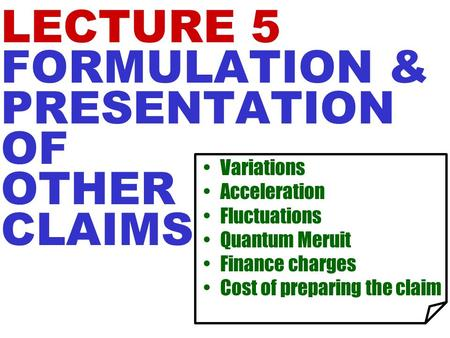 LECTURE 5 FORMULATION & PRESENTATION OF OTHER CLAIMS