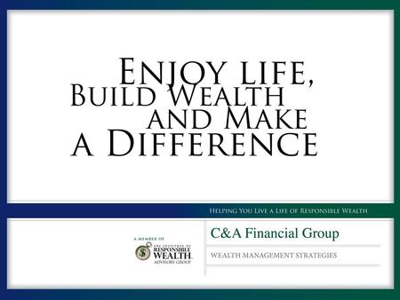 C & A Financial Group is committed to improving the planning process and experience of preparing for the future. We developed the Responsible Wealth Process.