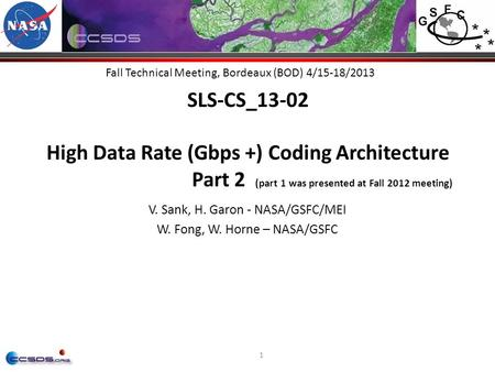 1 Fall Technical Meeting, Bordeaux (BOD) 4/15-18/2013 SLS-CS_13-02 High Data Rate (Gbps +) Coding Architecture Part 2 (part 1 was presented at Fall 2012.