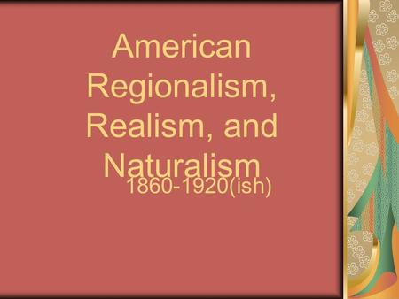 realism and regionalism in the awakening Definition of the awakening – our online dictionary has the awakening  information  in this view the plot provides insufficient realistic justification for  edna to.