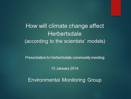 How will climate change affect Herbertsdale (according to the scientists' models) Presentation to Herbertsdale community meeting 15 January 2014 Environmental.