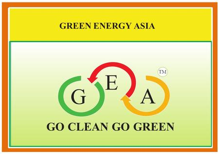 "GO CLEAN GO GREEN G E A TM GREEN ENERGY ASIA. World's Latest, cleanest & Safest Technology Clean up what's left behind - ""Carbon Deposit"" World's Latest,"