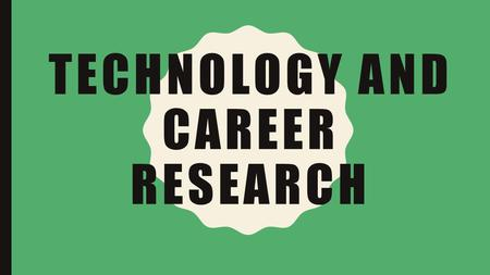 TECHNOLOGY AND CAREER RESEARCH. MONDAY AND TUESDAY – DAYS 1 AND 2 Decide what you are going to research: A piece of technology or a Career. No, you may.