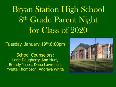 Bryan Station High School 8 th Grade Parent Night for Class of 2020 Tuesday, January 19 th,6:00pm School Counselors: Lorie Daugherty, Ann Hurt, Brandy.