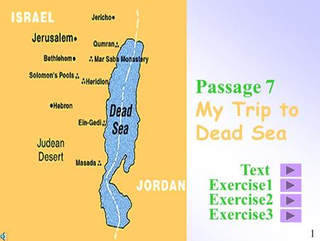 Passage 7 My Trip to Dead Sea Exercise1 1 Exercise2 Exercise3 Text.